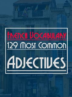 Vocabulary: 129 Most Common Adjectives French Vocabulary: 129 Most Common Adjectives. and PDF are available for freeFrench Vocabulary: 129 Most Common Adjectives. and PDF are available for free French Language Lessons, French Language Learning, French Lessons, Foreign Language, Common Adjectives, French Adjectives, French Phrases, French Words, French Teacher