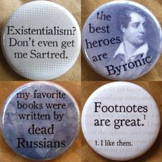Badges for bibliophiles...    Existentialism? Don't even get me Sartred. http://forbookssake.net/