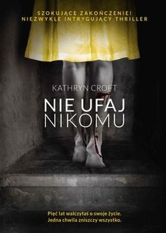 Nie ufaj nikomu-Croft Kathryn Good Books, Books To Read, Books New Releases, Romans, Thriller, Reading, Movie Posters, Movies, Manicure