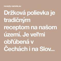 Držková polievka je tradičným receptom na našom území. Je veľmi obľúbená v Čechách i na Slovensku. Tento recept je na hustú a výbronú držkovú polievku. Math, Math Resources, Mathematics