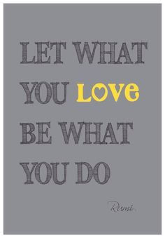 Let what you love be what you do. #rumi via @An Appealing Plan #love #quotes #celebrateeveryday