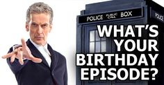 Find the Doctor Who episode that aired on your birthday! Who's your Doctor baby?