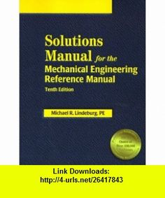 Solutions Manual for the Mechanical Engineering Reference Manual 10th Edition (9781888577150) Michael R. Lindeburg , ISBN-10: 1888577150  , ISBN-13: 978-1888577150 ,  , tutorials , pdf , ebook , torrent , downloads , rapidshare , filesonic , hotfile , megaupload , fileserve