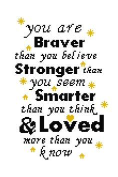 This is a cross stitch pattern for a modern sampler with a quote from Winnie the Pooh you are braver than you believer, Stronger than you seem, Smarter than you think & Loved more than you know Quote in two trendy colors - which you can alter to your liking. Perfect for a baby