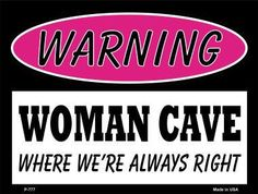 Woman Cave We're Always Right 9 X 12 Metal Funny Parking Sign