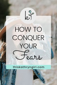 How to conquer your fears | This Kathryn Girl. We fear so many things: failure, being alone, not being enough. How can we be intentional about our thinking so that these fears don't stop us from living?