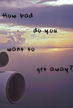 How bad do you want to get away? travel quote quotes #travelquote #travelquotes #travel #quote #quotes #inspiration sky clouds airplane flying wing