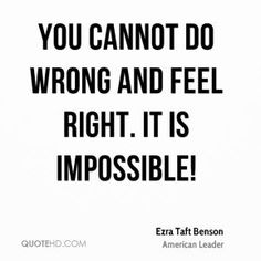 ezra-taft-benson-leader-you-cannot-do-wrong-and-feel-right-it-is.jpg (289×289)