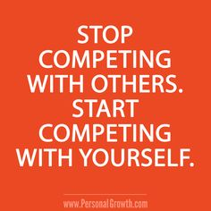 Stop competing with others. Start competing with yourself. [Click image for more great quotes]