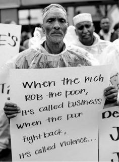 'When the rich rob the poor, it's called business. When the poor fight back, it's called violence.'