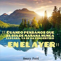 """""""Cuando pensamos que el día de mañana nunca llegará, ya se ha convertido en el #Ayer"""". #HenryFord #Citas #Frases vía @Candidman"""