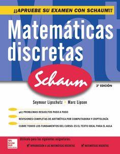 MATEMÁTICAS DISCRETAS 3ED Serie Schaum Autores: Marc Lars Lipson y Seymour Lipschutz   Editorial: McGraw-Hill Edición: 3 ISBN: 9789701072363 ISBN ebook: 9781456218249 Páginas: 490 Área: Ciencias y Salud Sección: Matemáticas