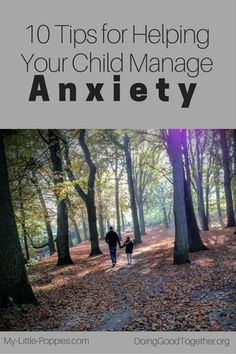10 Tips for Helping Your Child Manage Anxiety   Doing Good Together {Guest post by Caitlin Fitzpatrick Curley of My Little Poppies}  Don't let anxiety get in the way of empathy!