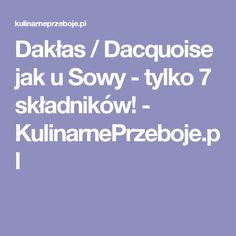 Dakłas / Dacquoise jak u Sowy - tylko 7 składników! - KulinarnePrzeboje.pl