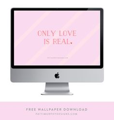 Only Love is Real - FREE desktop download via @Patti Murphy