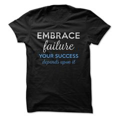 Embrace Failure Your Success Depends Upon It! T Shirt, Hoodie, Sweatshirt