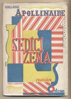 Czech avant-garde book cover design by Karel Teige and Otakar Mrkvicka for Apollinaire's 'La Femme assise' (The Seated Woman). Published by Odeon, Prague in Book Cover Design, Book Design, Easy Shape, All Covers, Penguin Classics, Vintage Book Covers, Modern Times, Vintage Designs, Book Art