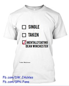 Mentally dating Dean Winchester t-shirt. SOME ONE GIVE ME THIS SHIRT PLEASE PLEASE PLEASE PLEASE