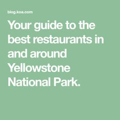 Your guide to the best restaurants in and around Yellowstone National Park.