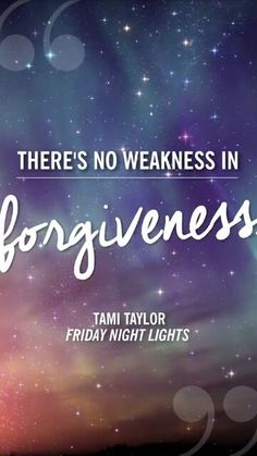 There's no weakness in forgiveness - Tami Taylor #FridayNightLights #quote…