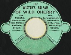 Use Wistar's Balsam of wild cherry for coughs, hoarseness, sore throat, asthma, croup. For consumption, bronchitis, influenza, whooping coug...