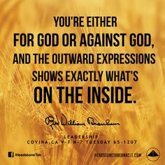 You're either for God or against God, and the outward expressions shows exactly what's on the inside. Image Quote from: LEADERSHIP - COVINA CA V-7 N-7 TUESDAY 65-1207 - Rev. William Marrion Branham