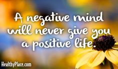 Quote: A negative mind will never give you a positive life. www.HealthyPlace.com