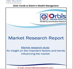 The face of global wealth management is very different to five years ago. Many of the large international players have gone or are undergoing significant restructures as they adapt to the post-financial crisis world.  Browse the complete report @ http://www.orbisresearch.com/reports/index/2016-trends-to-watch-in-wealth-management .