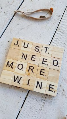 Coasters made with Scrabble tile with saying Just need more wine. Tiles glued to… Scrabble Letter Crafts, Scrabble Coasters, Scrabble Letters, Scrabble Tiles, Tile Coasters, Scrabble Ornaments, Hobbies And Crafts, Crafts To Sell, Fun Crafts