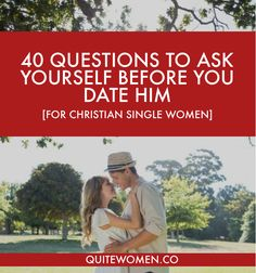 40 Questions to Ask Yourself BEFORE You Date Him (for Christian Single Women) #single