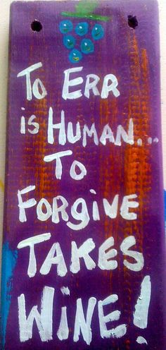RhondaK Classic FUNNY Wine Sign...To ERR is human..to FOrGIVE.... $18.00, via Etsy.