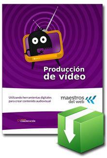 Guía de Producción de Vídeo . Maestros del Web