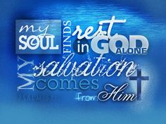 My soul finds rest in God alone my salvation comes from him. - Psalm 62:1