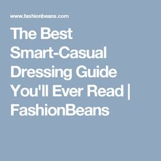 514b17973396 The Best Smart-Casual Dressing Guide You ll Ever Read