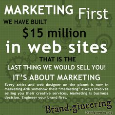 Marketing First - Marketing is about marketing. When you are sitting across from a person at a digital agency begins asking you questions about building your web site rather than building your business...  ...RUN! - Get our branding workbook free at http://www.brandgineering.org