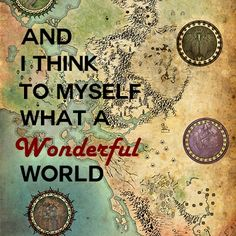 """""""And I Think To Myself What a wonderful world..."""""""