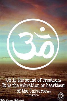 Om is the sound of creation. It is the vibration or heartbeat of the Universe.. -Shikoba WILD WOMAN SISTERHOOD™ #WildWomanSisterhood #worldwideteachings #om #aum #yoga #buddhism #wildwomanmedicine #shikoba #shikobaquotes #rewild #universewithin