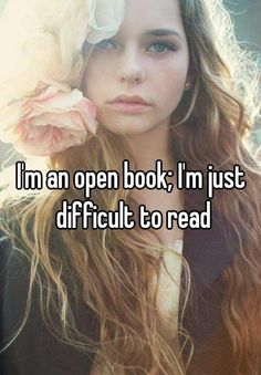 """I'm an open book; I'm just difficult to read"""