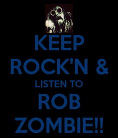 keep calm and listen to rob zombie | KEEP ROCK'N & LISTEN TO ROB ZOMBIE!! - KEEP CALM AND CARRY ON Image ...