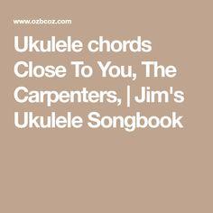Ukulele chords Close To You, The Carpenters,   Jim's Ukulele Songbook