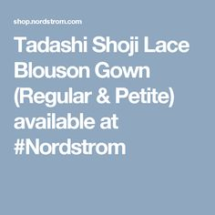 Tadashi Shoji Lace Blouson Gown (Regular & Petite) available at #Nordstrom