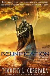 Reunification - Two Worlds #1 ebook by Timothy L. Cerepaka  #KoboOpenUp #ReadMore #FREE #ebook #freeebook #GetReading #Kobo #ScienceFiction #Fantasy #TwoWorlds