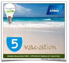 5 Weeks of Vacation  Green Goldfish #125 – KPMG    According to a post by Career Revolution:  Right out of the gate, KPMG gives 5 weeks off in year one of employment.
