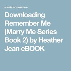 Downloading Remember Me (Marry Me Series Book 2) by Heather Jean eBOOK