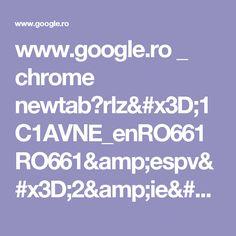 www.google.ro _ chrome newtab?rlz=1C1AVNE_enRO661RO661&espv=2&ie=UTF-8