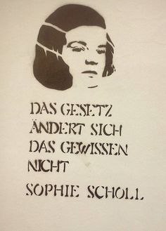 "sel-is-bornthisway: ""Laws change. Conscience doesn't."" Sophie Scholl Dortmund, Germany Street Art"