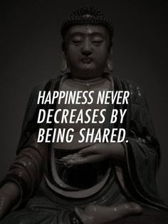 Happiness never decreases by being shared