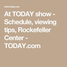At TODAY show - Schedule, viewing tips, Rockefeller Center - TODAY.com