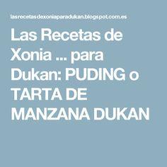 Las Recetas de Xonia ... para Dukan: PUDING o TARTA DE MANZANA DUKAN