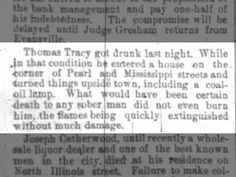 Thomas Tracy got drunk last night. While in that condition he entered a house on the corner of Pearl and Mississippi streets and turned things upside town, including a coal-oil lamp. What would have been certain death to any sober man did not even burn him, the flames being quickly extinguished without much damage.